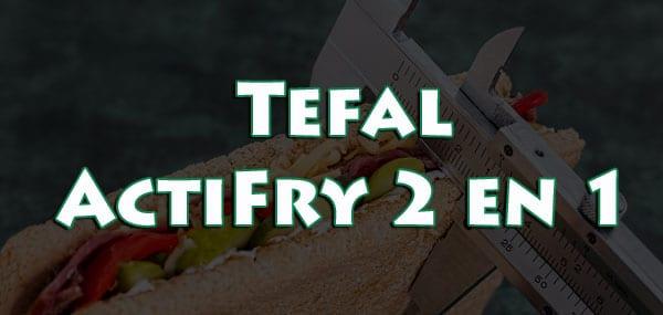 Tefal ActiFry 2 en 1: Freidora Sin Aceite
